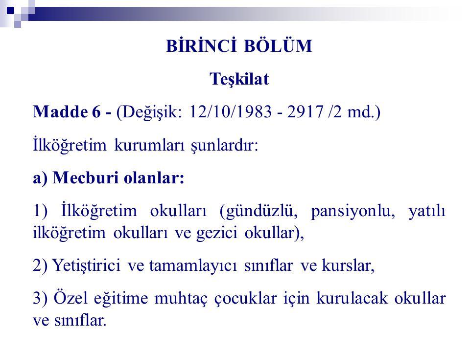 BİRİNCİ BÖLÜM Teşkilat. Madde 6 - (Değişik: 12/10/1983 - 2917 /2 md.) İlköğretim kurumları şunlardır: