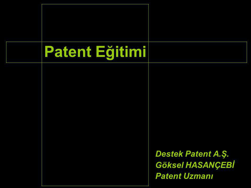Patent Eğitimi Destek Patent A.Ş. Göksel HASANÇEBİ Patent Uzmanı