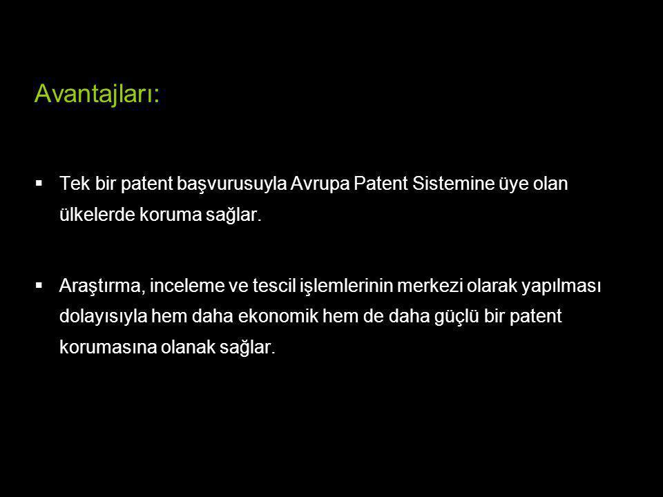 Avantajları: Tek bir patent başvurusuyla Avrupa Patent Sistemine üye olan ülkelerde koruma sağlar.