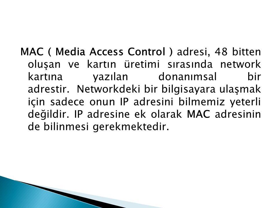 MAC ( Media Access Control ) adresi, 48 bitten oluşan ve kartın üretimi sırasında network kartına yazılan donanımsal bir adrestir. Networkdeki bir bilgisayara ulaşmak için sadece onun IP adresini bilmemiz yeterli değildir.