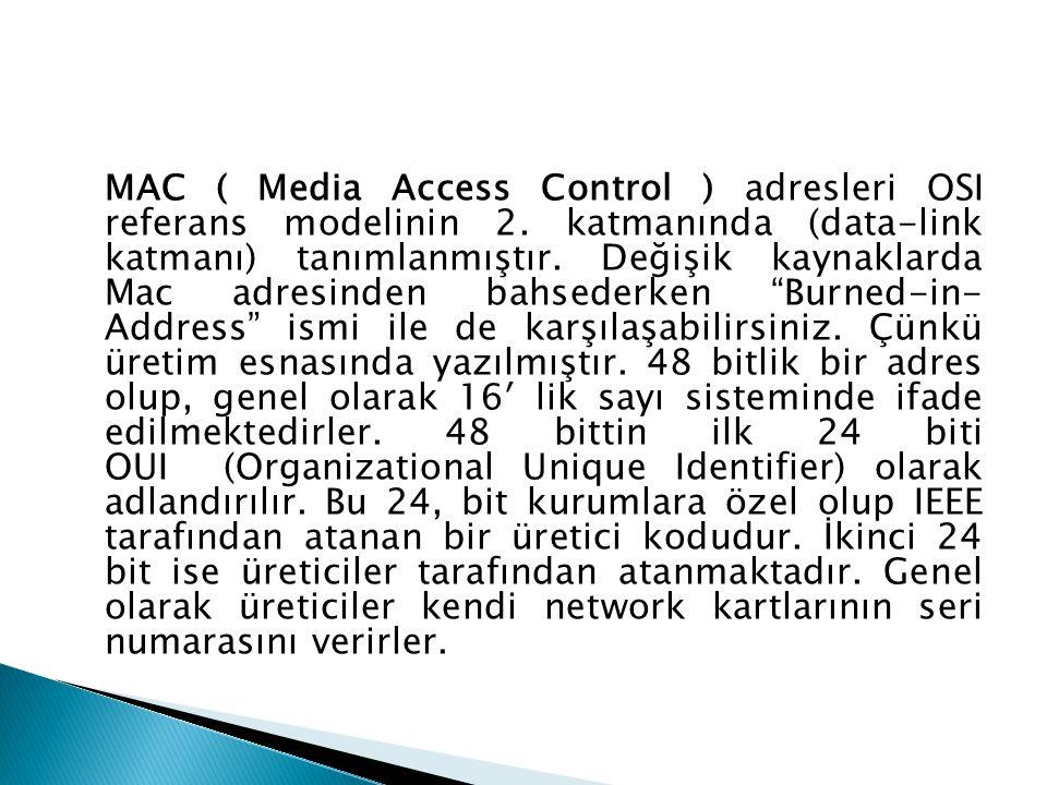 MAC ( Media Access Control ) adresleri OSI referans modelinin 2
