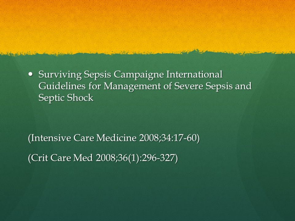 Surviving Sepsis Campaigne International Guidelines for Management of Severe Sepsis and Septic Shock