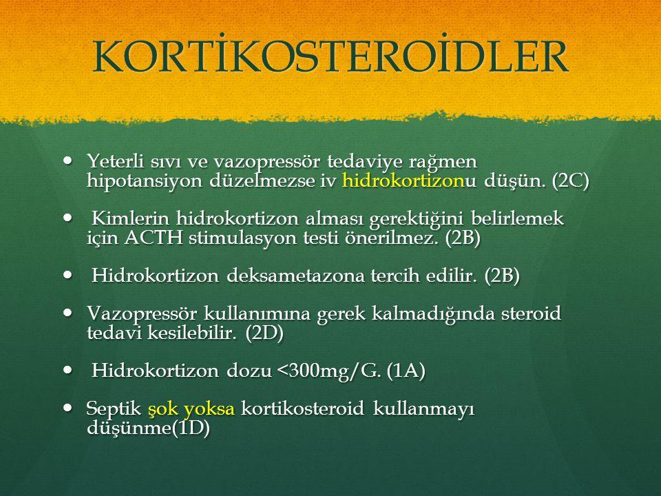 KORTİKOSTEROİDLER Yeterli sıvı ve vazopressör tedaviye rağmen hipotansiyon düzelmezse iv hidrokortizonu düşün. (2C)