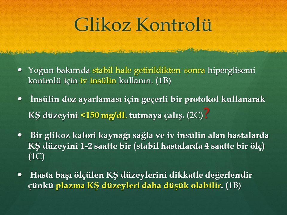 Glikoz Kontrolü Yoğun bakımda stabil hale getirildikten sonra hiperglisemi kontrolü için iv insülin kullanın. (1B)