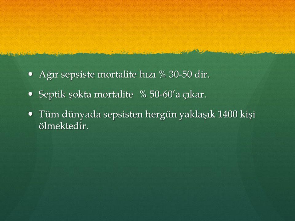 Ağır sepsiste mortalite hızı % 30-50 dir.