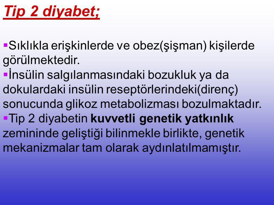 Tip 2 diyabet; Sıklıkla erişkinlerde ve obez(şişman) kişilerde görülmektedir.