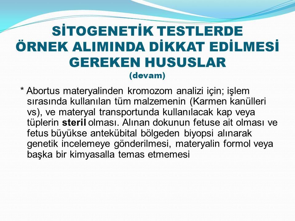 SİTOGENETİK TESTLERDE ÖRNEK ALIMINDA DİKKAT EDİLMESİ GEREKEN HUSUSLAR (devam)