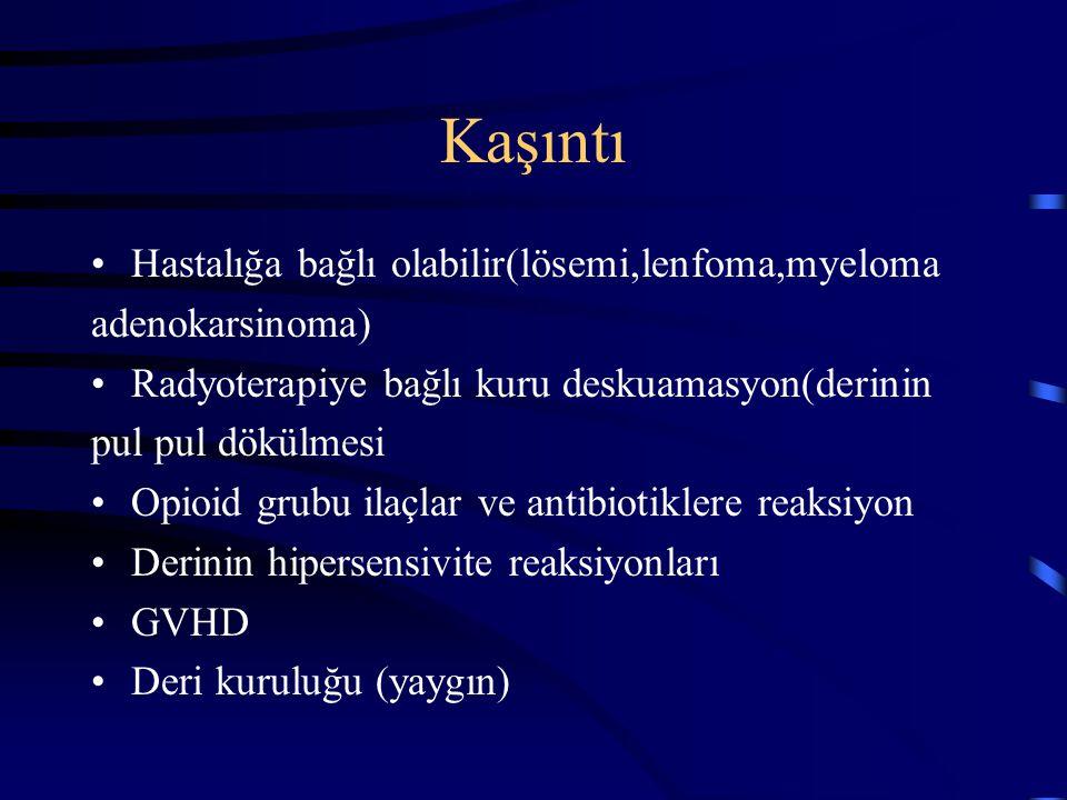 Kaşıntı Hastalığa bağlı olabilir(lösemi,lenfoma,myeloma