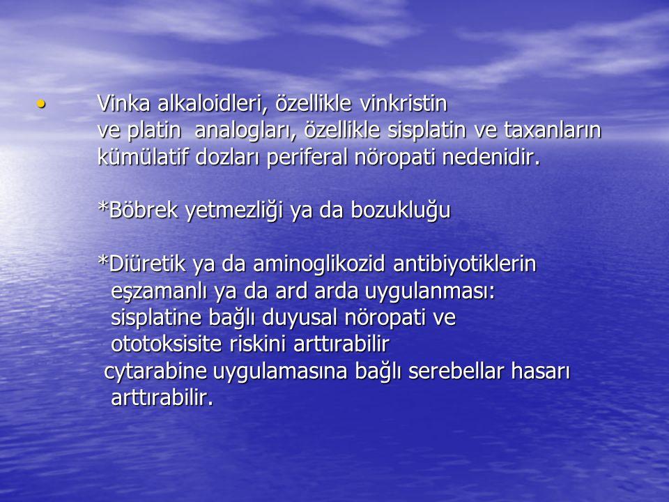 Vinka alkaloidleri, özellikle vinkristin ve platin analogları, özellikle sisplatin ve taxanların kümülatif dozları periferal nöropati nedenidir.