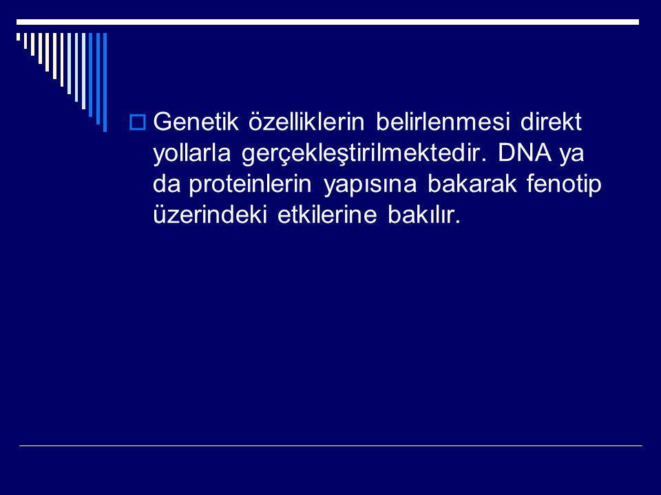 Genetik özelliklerin belirlenmesi direkt yollarla gerçekleştirilmektedir.