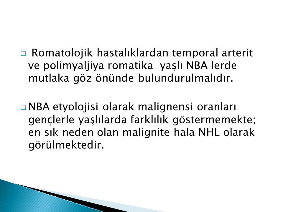 Romatolojik hastalıklardan temporal arterit ve polimyaljiya romatika yaşlı NBA lerde mutlaka göz önünde bulundurulmalıdır.