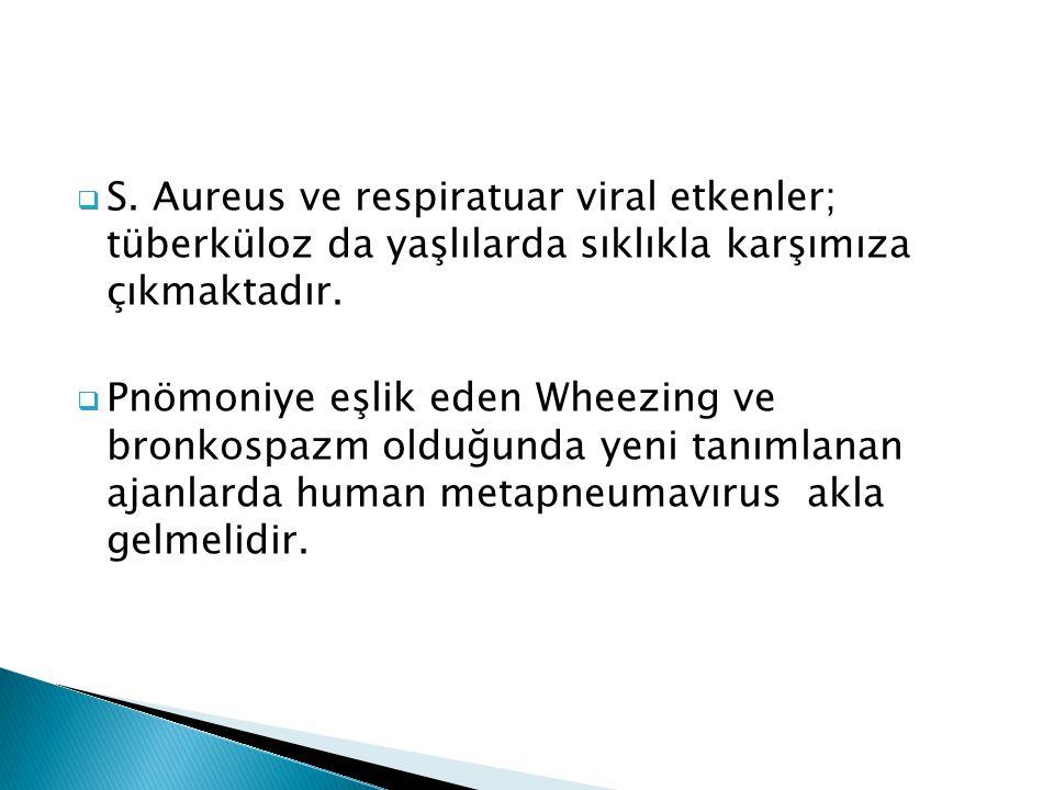 S. Aureus ve respiratuar viral etkenler; tüberküloz da yaşlılarda sıklıkla karşımıza çıkmaktadır.