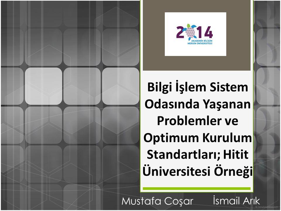 Bilgi İşlem Sistem Odasında Yaşanan Problemler ve Optimum Kurulum Standartları; Hitit Üniversitesi Örneği