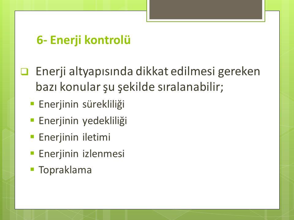 6- Enerji kontrolü Enerji altyapısında dikkat edilmesi gereken bazı konular şu şekilde sıralanabilir;