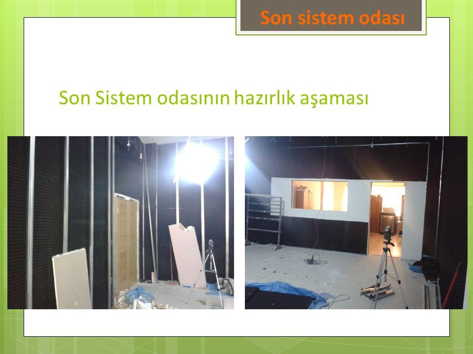 Son Sistem odasının hazırlık aşaması