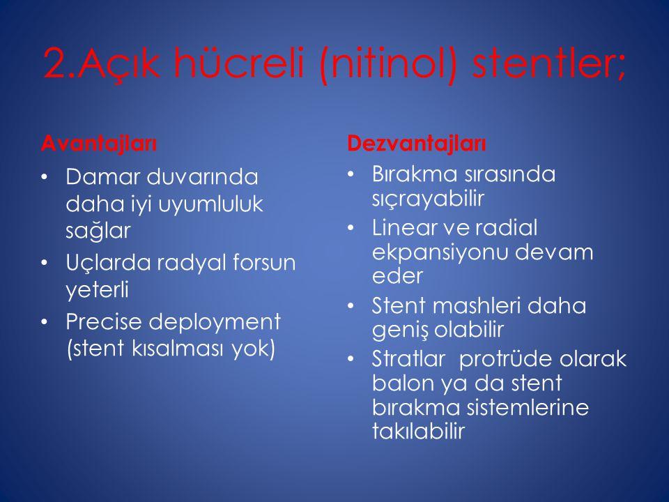 2.Açık hücreli (nitinol) stentler;