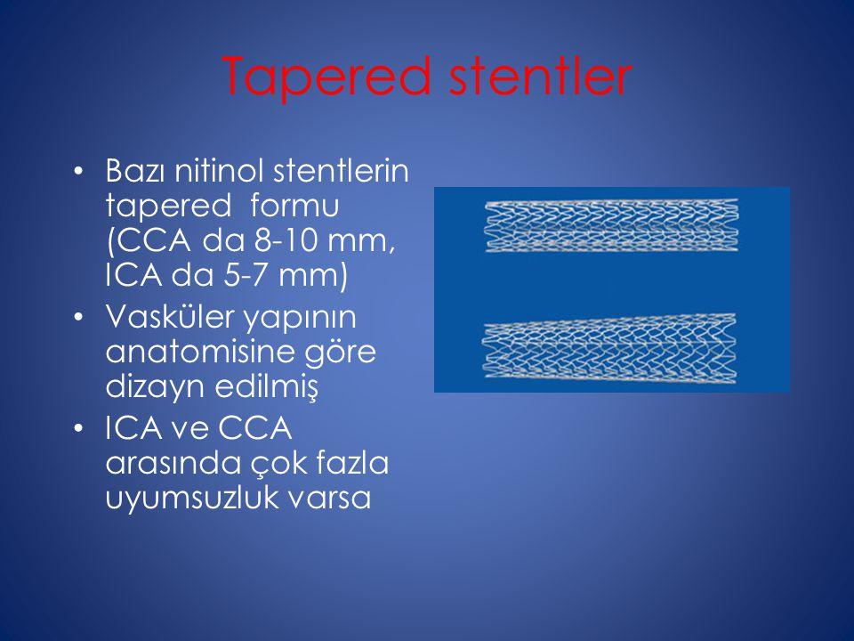 Tapered stentler Bazı nitinol stentlerin tapered formu (CCA da 8-10 mm, ICA da 5-7 mm) Vasküler yapının anatomisine göre dizayn edilmiş.
