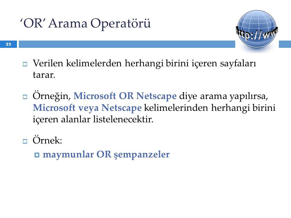 'OR' Arama Operatörü Verilen kelimelerden herhangi birini içeren sayfaları tarar.
