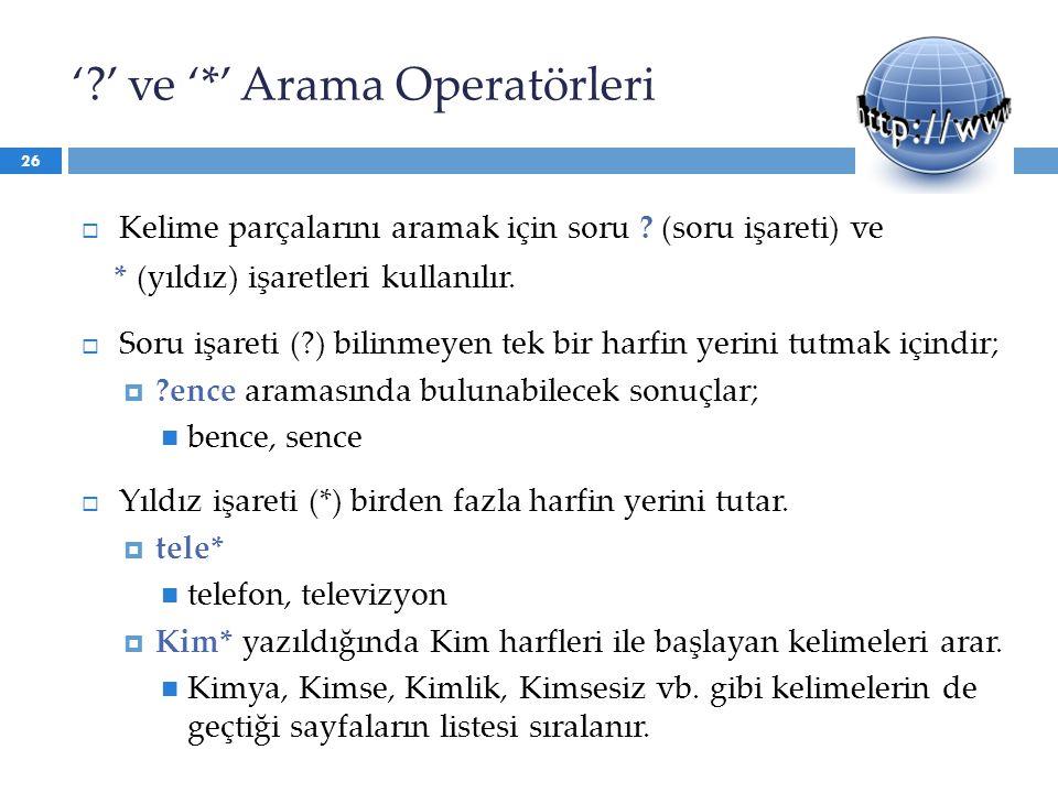 ' ' ve '*' Arama Operatörleri