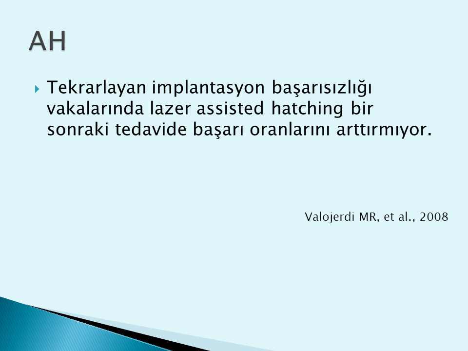 AH Tekrarlayan implantasyon başarısızlığı vakalarında lazer assisted hatching bir sonraki tedavide başarı oranlarını arttırmıyor.