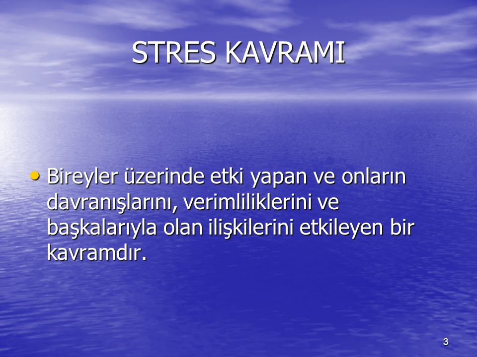 STRES KAVRAMI Bireyler üzerinde etki yapan ve onların davranışlarını, verimliliklerini ve başkalarıyla olan ilişkilerini etkileyen bir kavramdır.