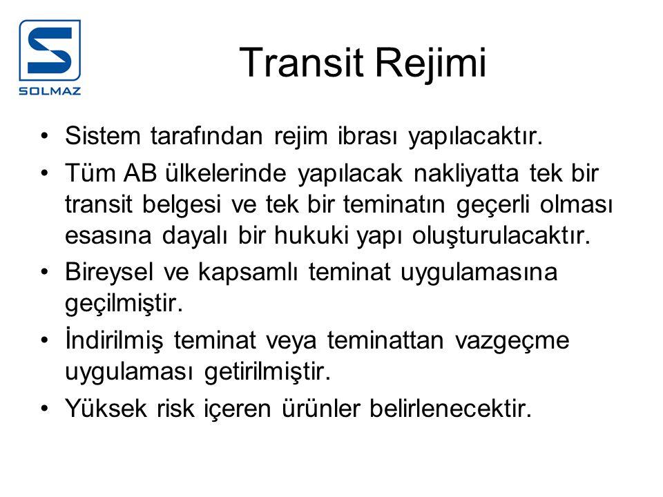 Transit Rejimi Sistem tarafından rejim ibrası yapılacaktır.