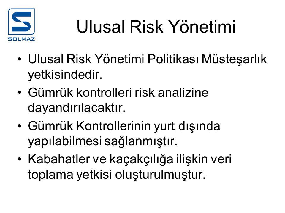 Ulusal Risk Yönetimi Ulusal Risk Yönetimi Politikası Müsteşarlık yetkisindedir. Gümrük kontrolleri risk analizine dayandırılacaktır.