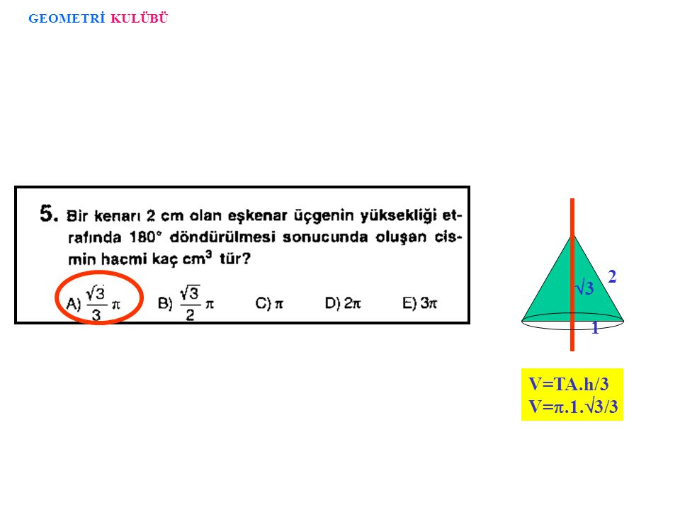 GEOMETRİ KULÜBÜ V=TA.h/3 V=.1.3/3 3 2 1