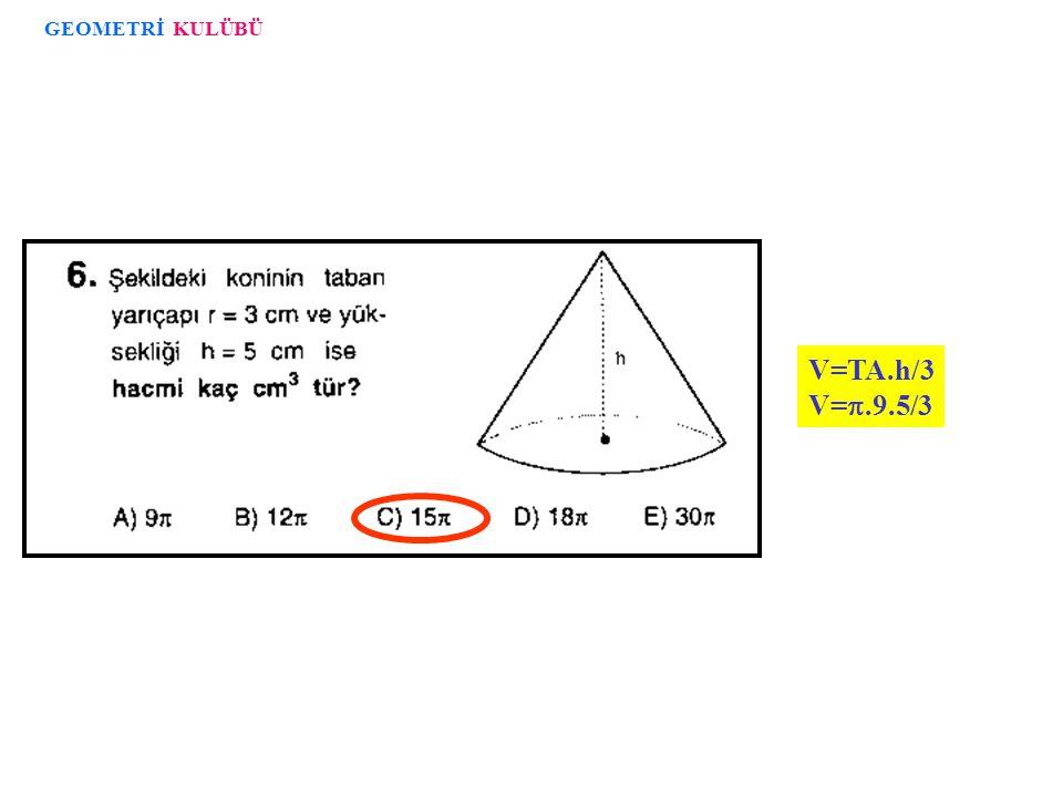 GEOMETRİ KULÜBÜ V=TA.h/3 V=.9.5/3