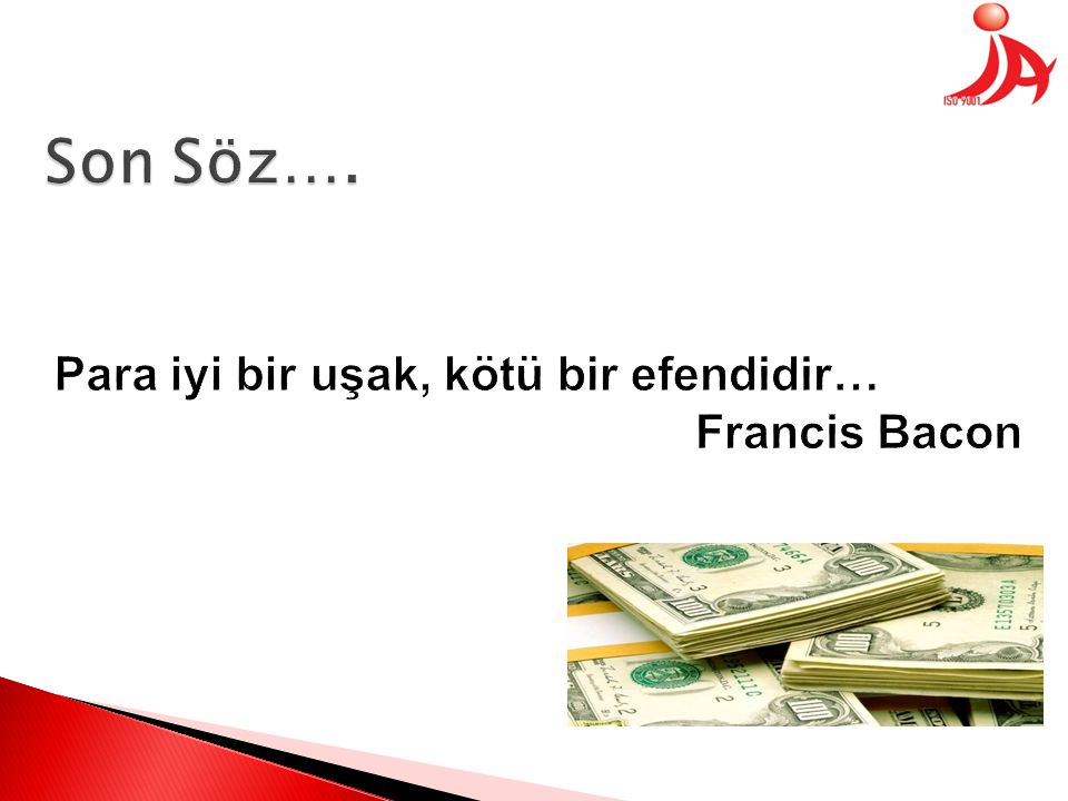 Son Söz…. Para iyi bir uşak, kötü bir efendidir… Francis Bacon