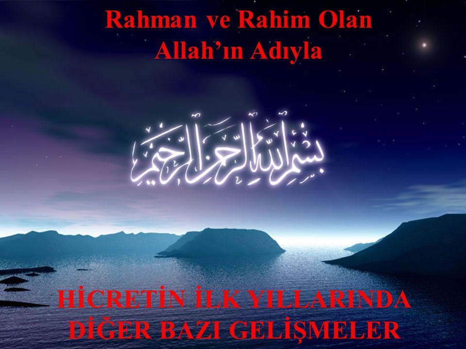 Rahman ve Rahim Olan Allah'ın Adıyla HİCRETİN İLK YILLARINDA