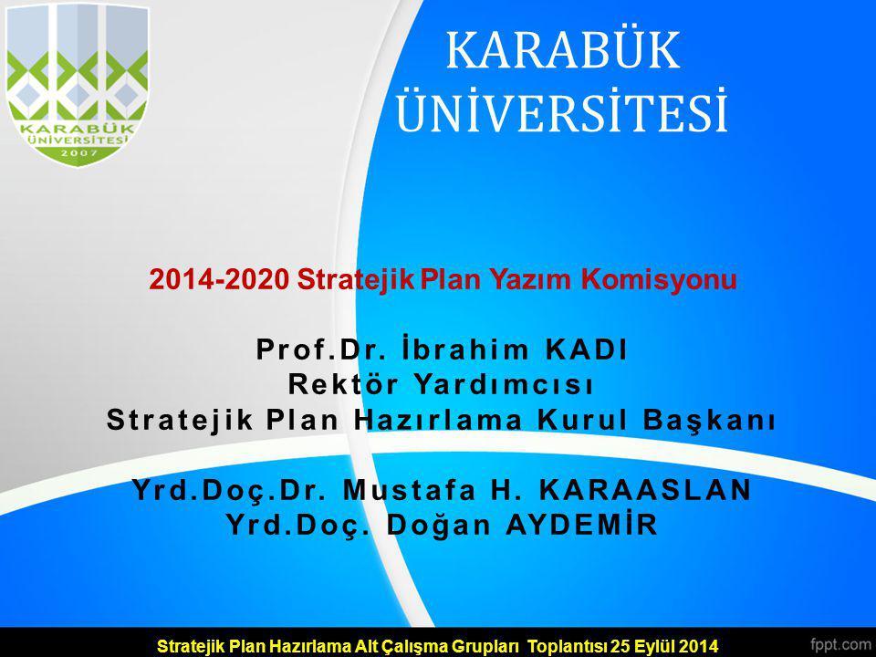 KARABÜK ÜNİVERSİTESİ 2014-2020 Stratejik Plan Yazım Komisyonu
