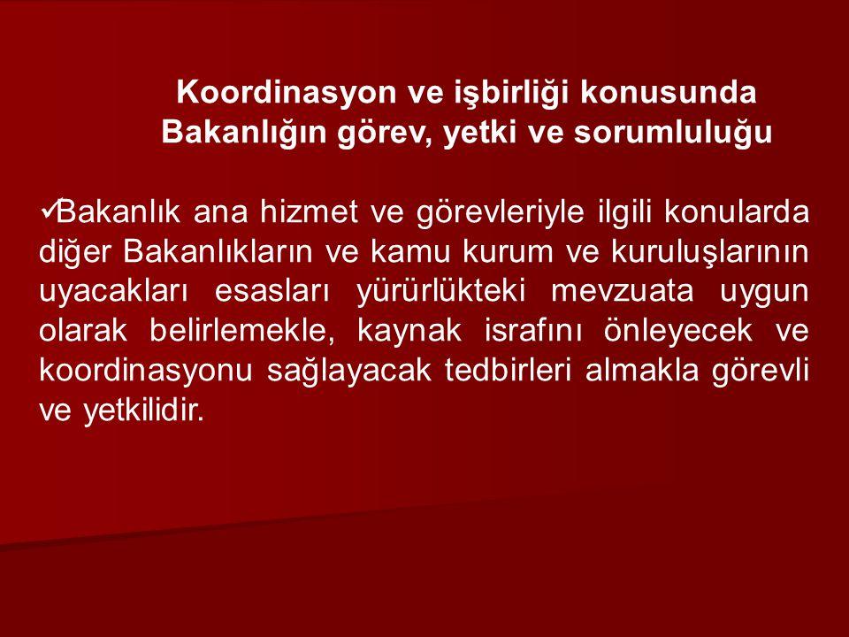 Koordinasyon ve işbirliği konusunda Bakanlığın görev, yetki ve sorumluluğu.