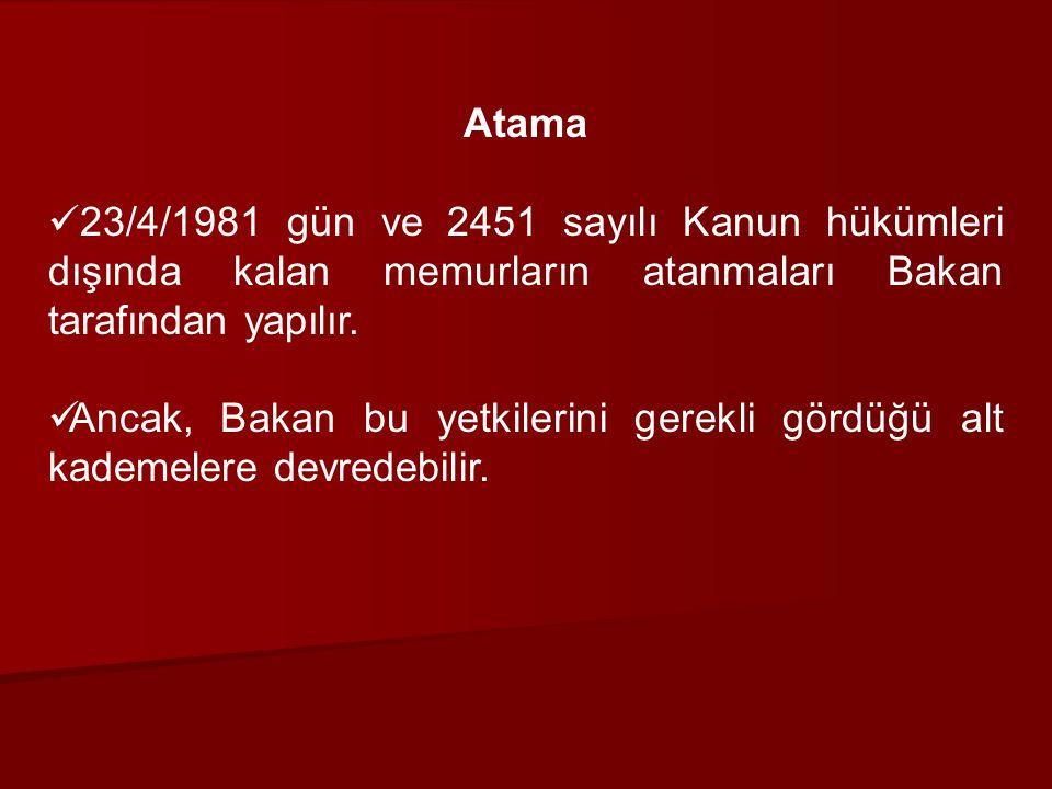 Atama. 23/4/1981 gün ve 2451 sayılı Kanun hükümleri dışında kalan memurların atanmaları Bakan tarafından yapılır.