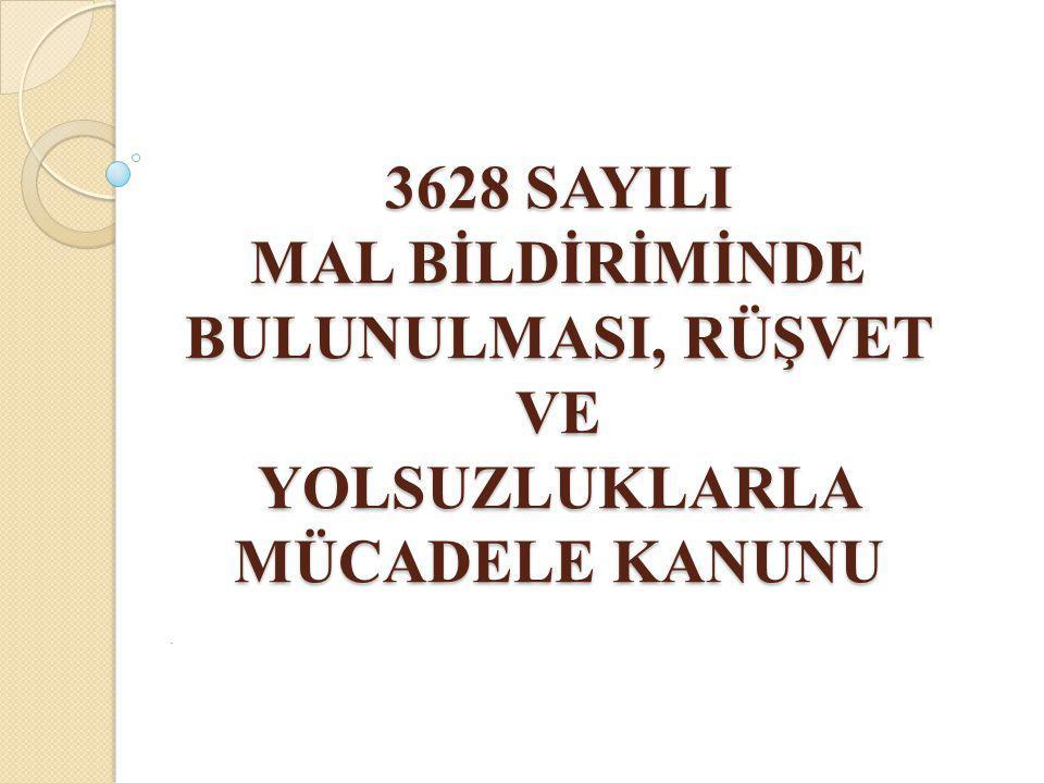 3628 SAYILI MAL BİLDİRİMİNDE BULUNULMASI, RÜŞVET VE YOLSUZLUKLARLA MÜCADELE KANUNU