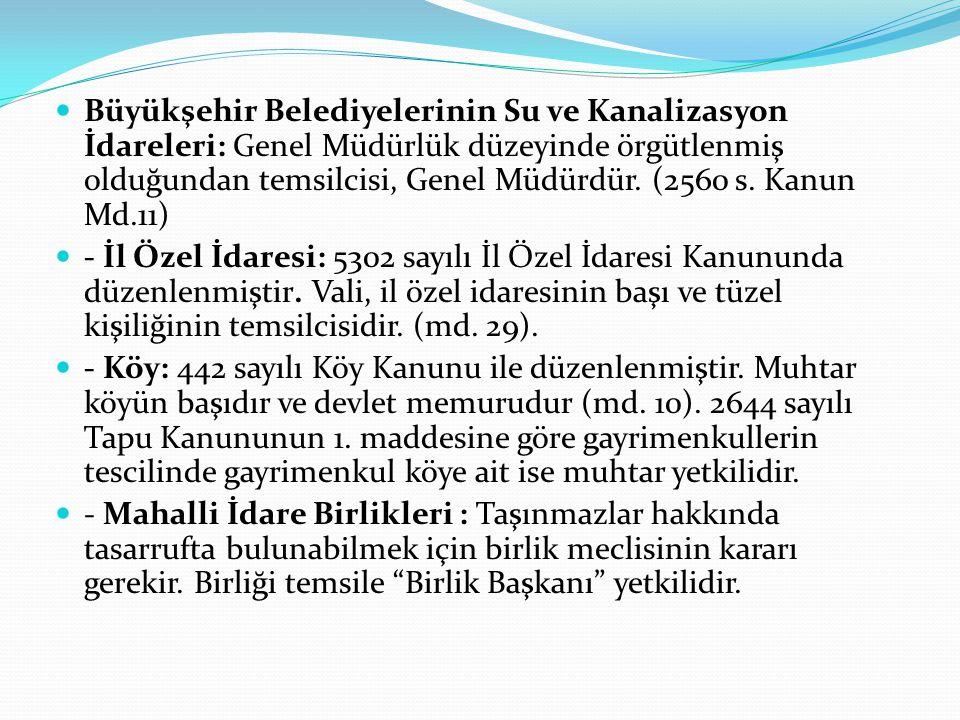Büyükşehir Belediyelerinin Su ve Kanalizasyon İdareleri: Genel Müdürlük düzeyinde örgütlenmiş olduğundan temsilcisi, Genel Müdürdür. (2560 s. Kanun Md.11)