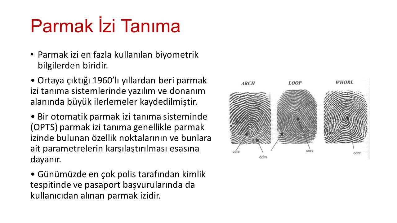 Parmak İzi Tanıma Parmak izi en fazla kullanılan biyometrik bilgilerden biridir.