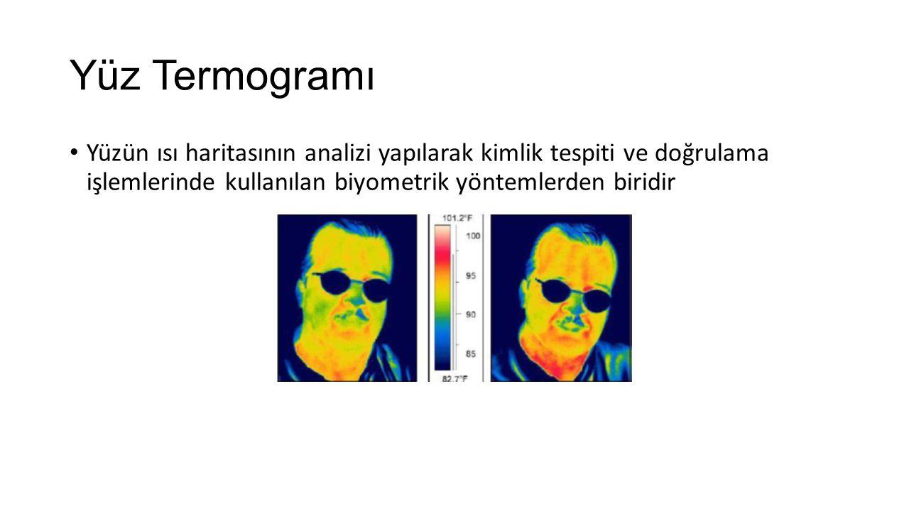 Yüz Termogramı Yüzün ısı haritasının analizi yapılarak kimlik tespiti ve doğrulama işlemlerinde kullanılan biyometrik yöntemlerden biridir.