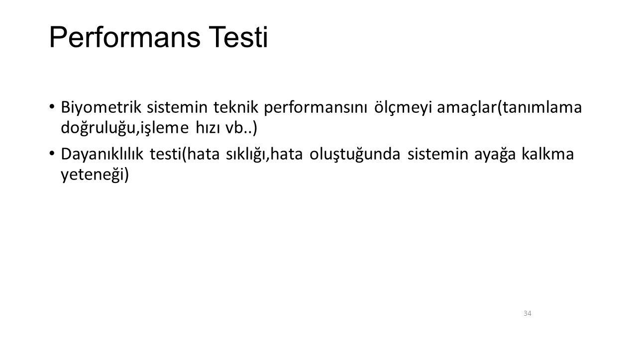 Performans Testi Biyometrik sistemin teknik performansını ölçmeyi amaçlar(tanımlama doğruluğu,işleme hızı vb..)