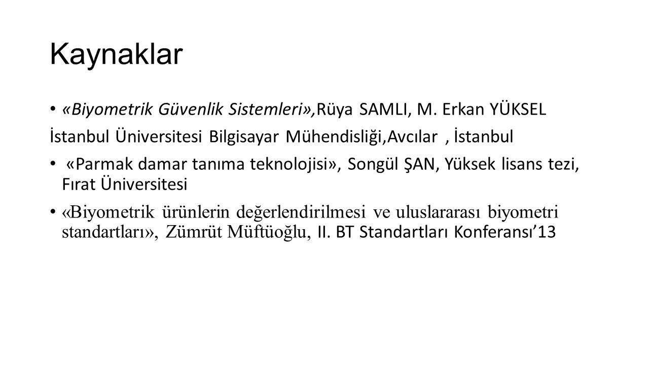 Kaynaklar «Biyometrik Güvenlik Sistemleri»,Rüya SAMLI, M. Erkan YÜKSEL
