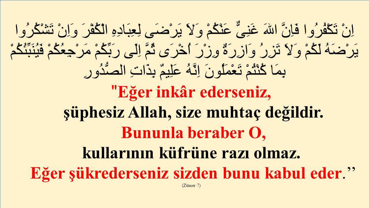 şüphesiz Allah, size muhtaç değildir. kullarının küfrüne razı olmaz.