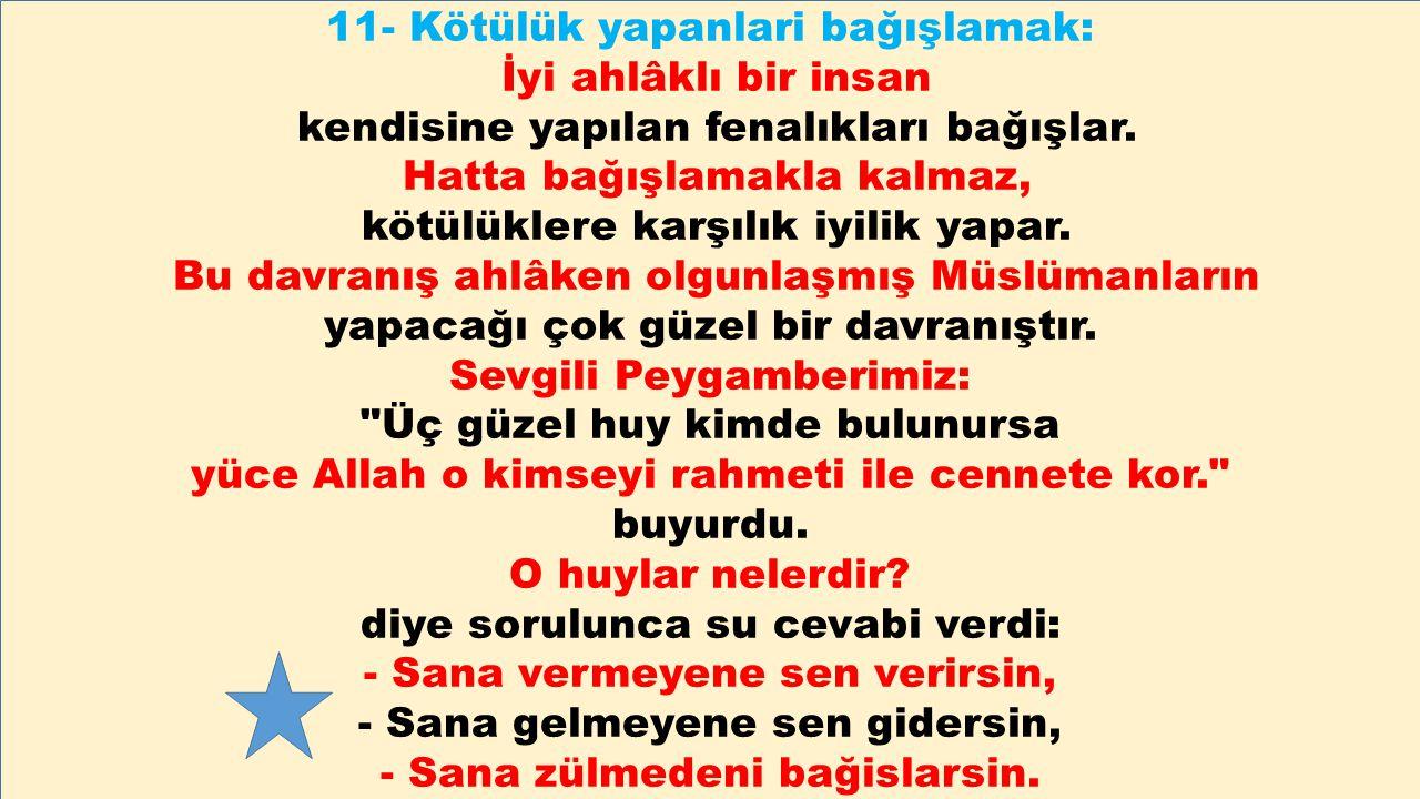 11- Kötülük yapanlari bağışlamak: İyi ahlâklı bir insan
