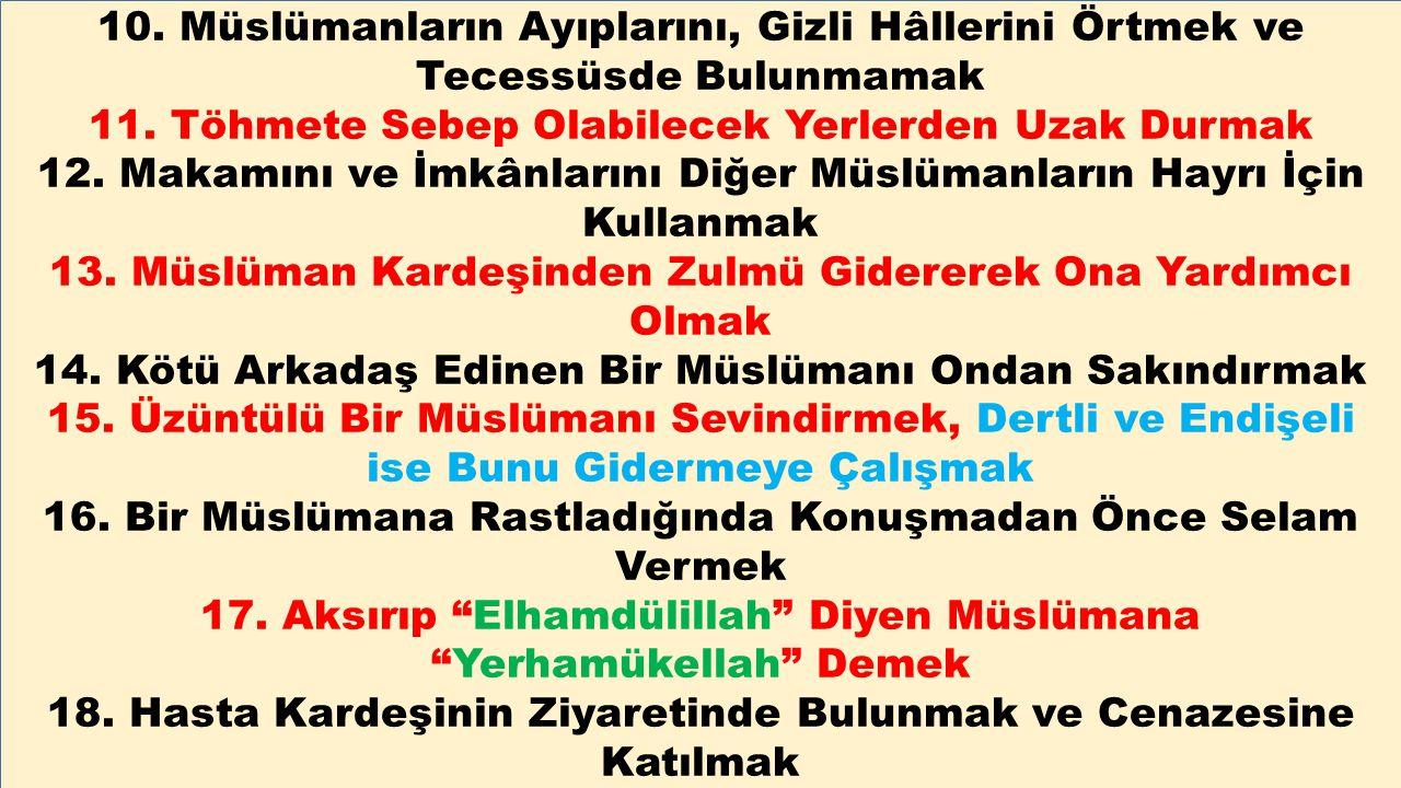 10. Müslümanların Ayıplarını, Gizli Hâllerini Örtmek ve Tecessüsde Bulunmamak 11.