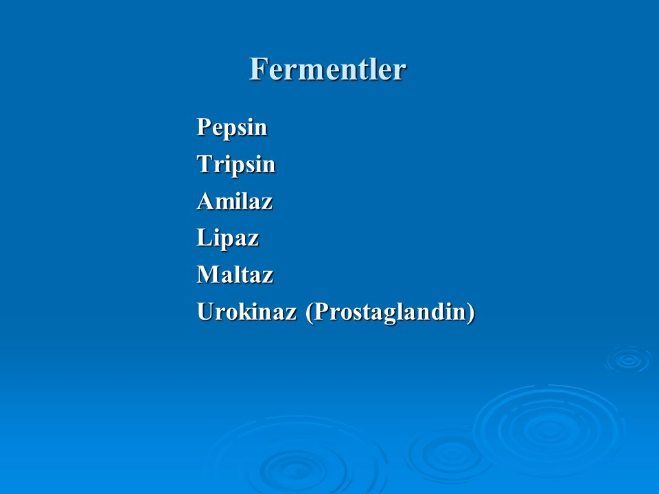Fermentler Pepsin Tripsin Amilaz Lipaz Maltaz Urokinaz (Prostaglandin)