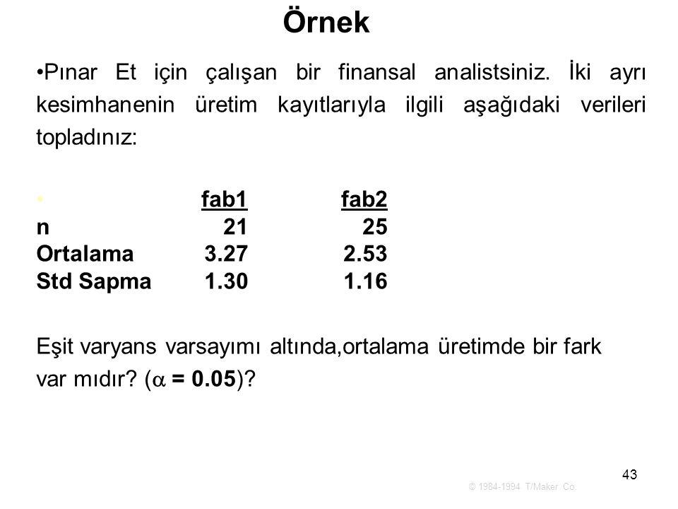 Örnek Pınar Et için çalışan bir finansal analistsiniz. İki ayrı kesimhanenin üretim kayıtlarıyla ilgili aşağıdaki verileri topladınız: