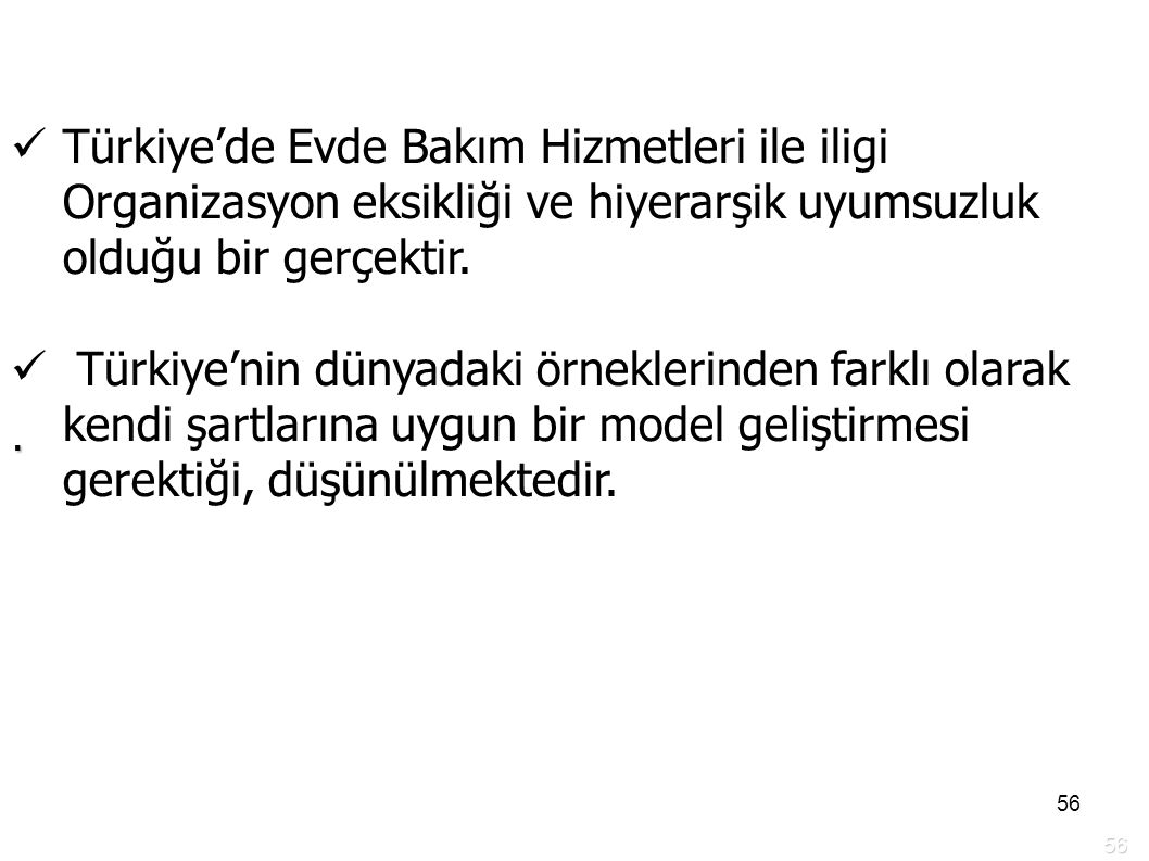 Türkiye'de Evde Bakım Hizmetleri ile iligi Organizasyon eksikliği ve hiyerarşik uyumsuzluk olduğu bir gerçektir.