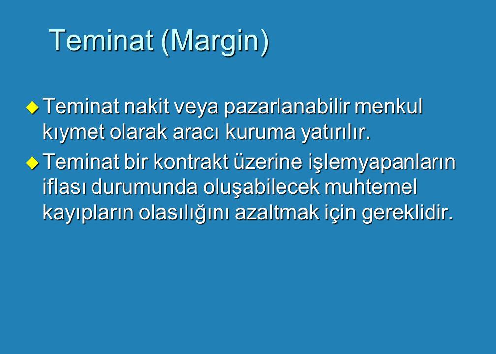 Teminat (Margin) Teminat nakit veya pazarlanabilir menkul kıymet olarak aracı kuruma yatırılır.