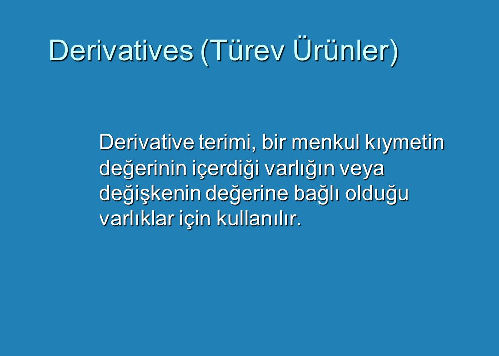 Derivatives (Türev Ürünler)