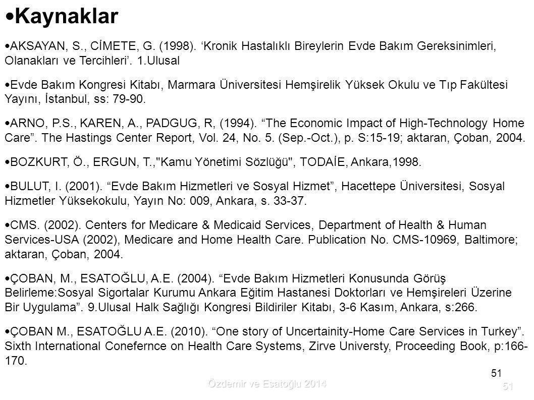 Kaynaklar AKSAYAN, S., CİMETE, G. (1998). 'Kronik Hastalıklı Bireylerin Evde Bakım Gereksinimleri, Olanakları ve Tercihleri'. 1.Ulusal.