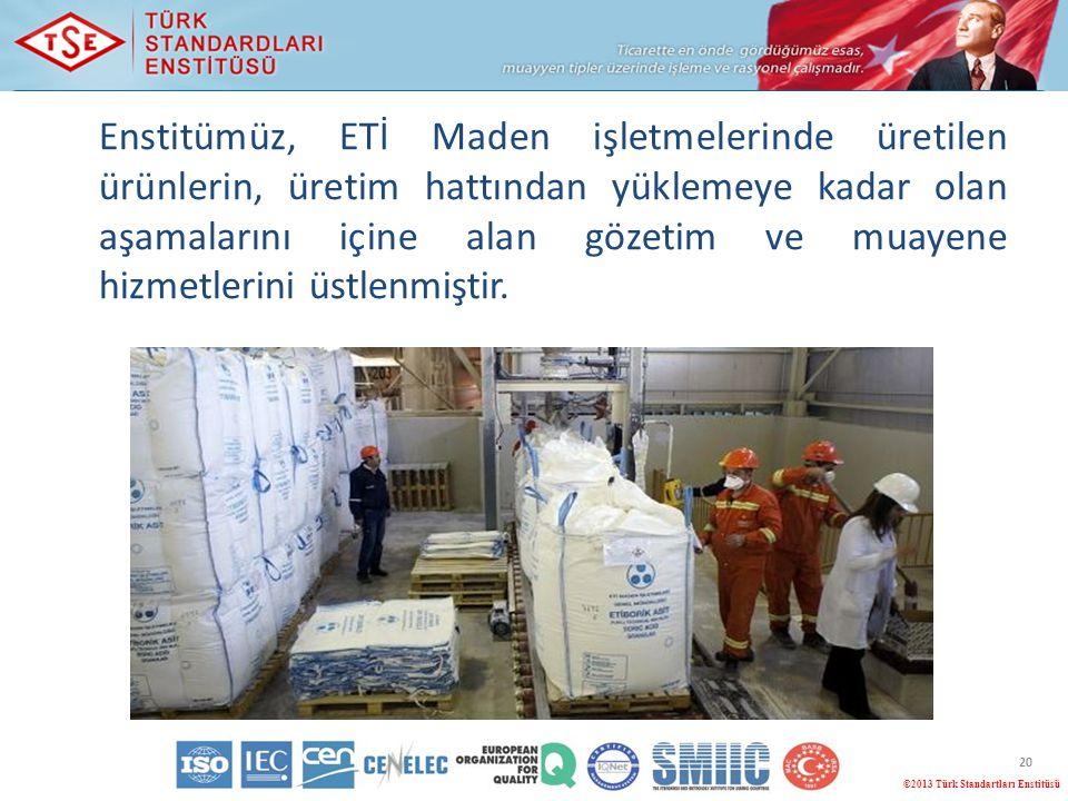 Enstitümüz, ETİ Maden işletmelerinde üretilen ürünlerin, üretim hattından yüklemeye kadar olan aşamalarını içine alan gözetim ve muayene hizmetlerini üstlenmiştir.